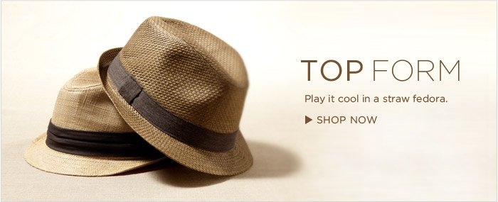 TOP FORM | Play it cool in a straw fedora. SHOP NOW