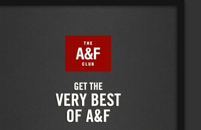 THE     A&F     CLUB          GET THE VERY BEST OF A&F