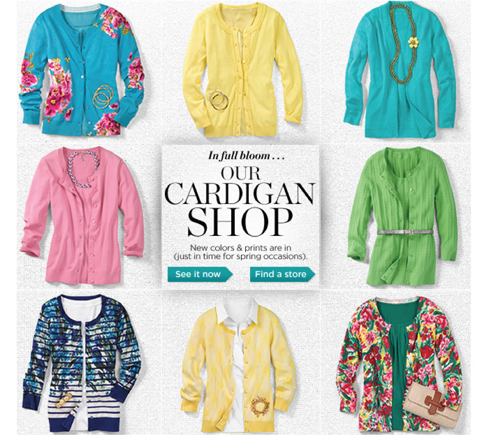 In full bloom... our cardigan shop. New colors and prints are in (just in time for spring occasions). See it now. Find a store.