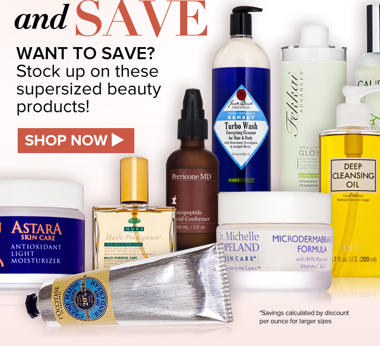 Supersize and Save Want to save? Stock up on these supersized beauty products!  Shop Now>>