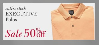 All Executive Polos - 50% Off*
