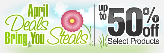 April Deals Bring You Steals, Up to 50% Off Select Products