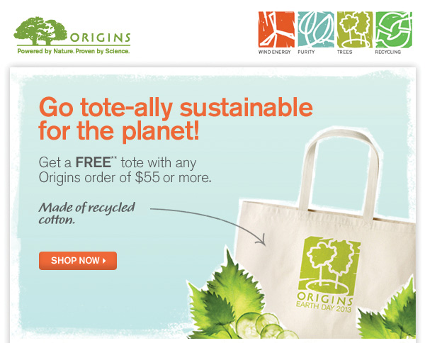 Go tote-ally sustainable for the planet! Get a FREE** tote with any Origins order of $55 or more. Made of recycled cotton. Shop now
