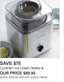 SAVE $75 - Cuisinart Ice Cream Maker - OUR PRICE $89.95 (SUGG. $165.00, $75 OFF SUGG. PRICE)