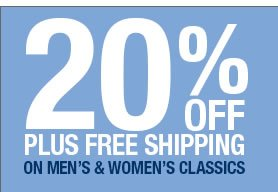 20% OFF PLUS FREE SHIPPING ON MEN'S & WOMEN'S CLASSICS