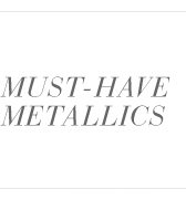 Must-Have Metallics