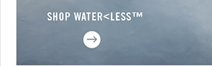 Shop Water<Less™