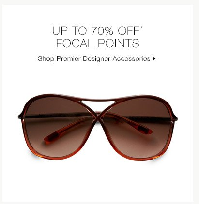 Up To 70% Off* Focal Points