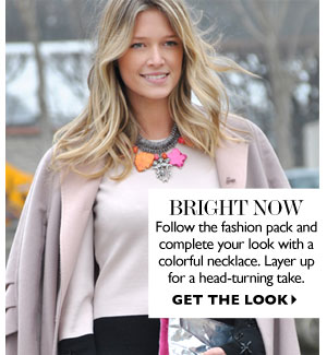 BRIGHT NOW Follow the fashion pack and complete your look with a colourful necklace. Layer up for a head-turning take. GET THE LOOK