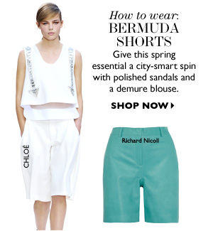 HOW TO WEAR: BERMUDA SHORTS Give this spring essential a city-smart spin with polished sandals and a demure blouse. SHOP NOW
