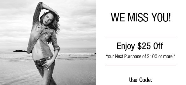 We Miss You! $25 Off Your Next Order!