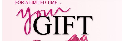 FOR A LIMITED TIME...YOUR GIFT