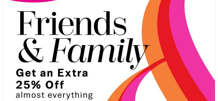 Friends & Family. Get an Extra 25% Off almost everything