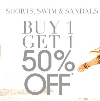 Shorts Swim and Sandals - bogo 50% Off