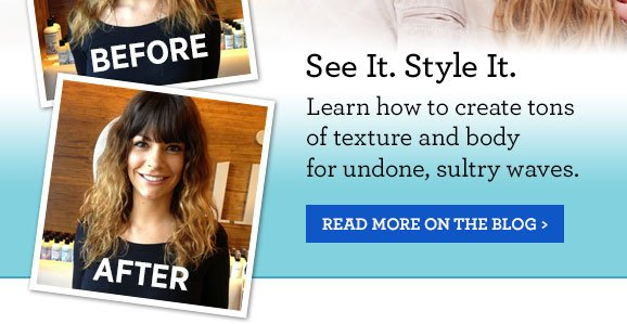 See it. Style it. Learn how to create tons of texture and body for undone, sultry waves. Read more of the blog