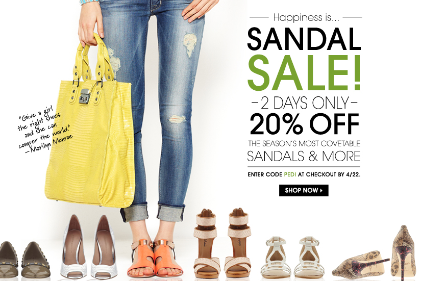 Happiness is...SANDAL SALE! 2 DAYS ONLY. 20% OFF. SHOP NOW