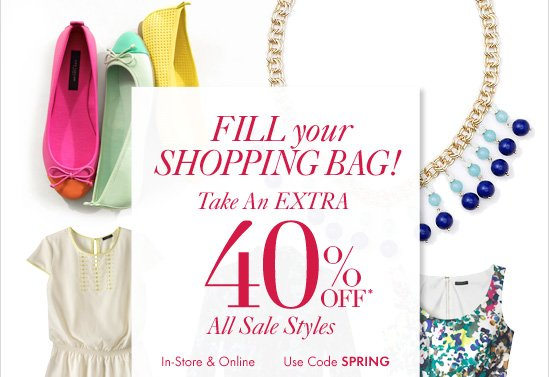 Fill your Shopping Bag!Take An Extra 40% Off*All Sale StylesIn–Store & OnlineUse Code SPRING
