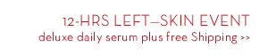 12-HRS LEFT - SKIN EVENT deluxe daily serum plus free Shipping.