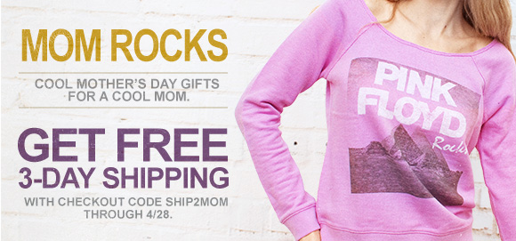 Mom rocks. Get free 3-day shipping with checkout code SHIP2MOM. Through 4/28