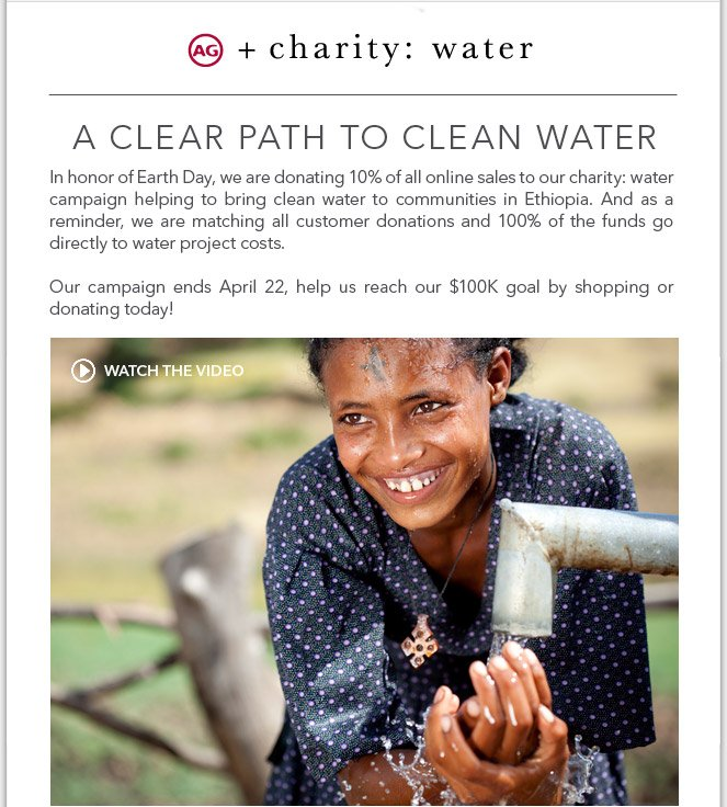 In honor of Earth Day, AG is donating 10% of online sales to our charity: water campaign. Shop today!