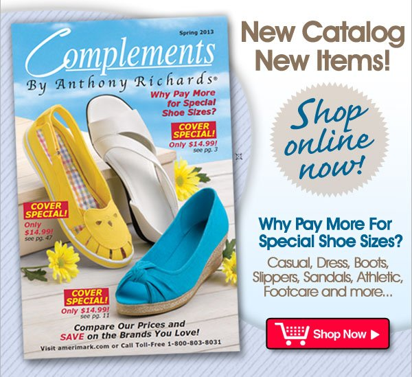 New Catalog, New Items from Complements by Anthony Richards® Why Pay More For Special Shoe Sizes? - Shop Now >