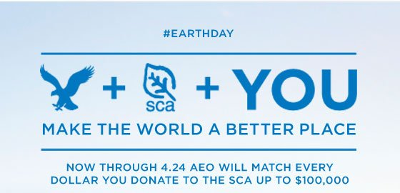 #Earthday | AE + SCA + You | Make The World A Better Place | Now Through 4.24 AEO Will Match Every Dollar You Donate To The SCA Up To $100,000