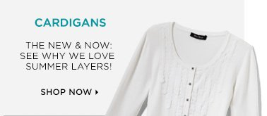 Cardigans: The New & Now: See Why We Love Summer Layers! Shop Now