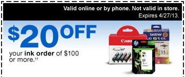 $20 OFF your ink order of $100  or more.†† Valid online or by phone. Not valid in store.  Expires 4/27/13.