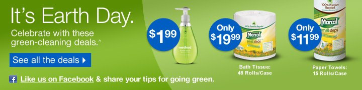Its  Earth Day. Celebrate with these green-cleaning deals. $1.99, Only  $19.99, Only $11.99 See all the deals. Like is on Facebook & share your  tips for going green.