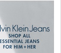 CALVIN KLEIN JEANS SHOP ALL ESSENTIAL JEANS FOR HIM + HER