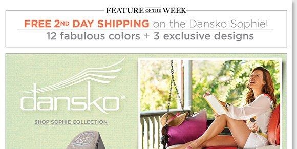 New Feature of the Week! Shop the entire Dansko 'Sophie' Collection, our most popular Dansko sandals, in twelve fabulous colors and three exclusive designs and enjoy FREE 2nd Day Shipping.* Find the best selection when you shop online and in-stores and The Walking Company.