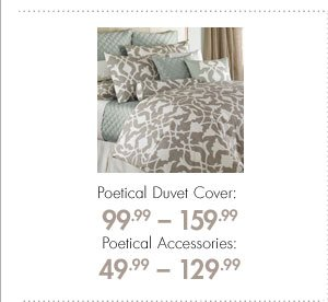 Poetical Duvet Cover: 99.99-159.99 Poetical Accessories: 49.99-129.99