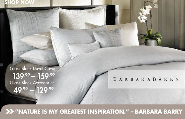 SHOP NOW  Glass Block Duvet Cover: 139.99-159.99 Glass Block Accessories: 49.99-129.99  Barbara Barry