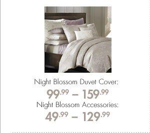 Night Blossom Duvet Cover: 99.99-159.99 Night Blossom Accessories: 49.99-129.99
