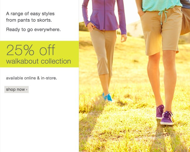 25% off Walkabout Collection. shop now