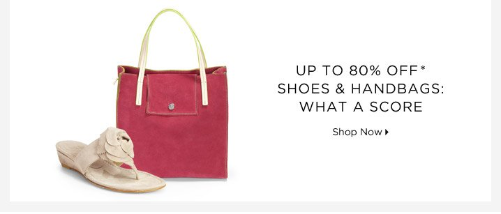 Up To 80% Off* Shoes & Handbags: What A Score