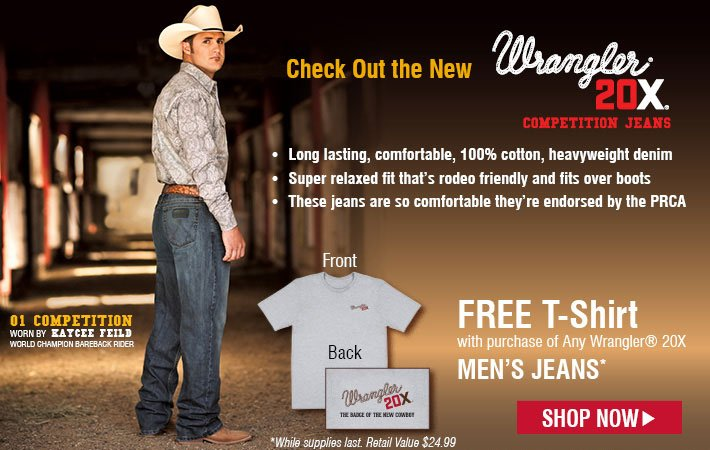 Check Out the new Wrangler 20x Competition Jeans - Free T-Shirt with purchase of any Wrangler 20x Men's Jeans *while supplies last. Retail value $24.99