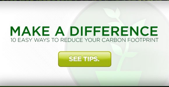 Make a Difference. 10 Easy Ways to reduce your carbon footprint