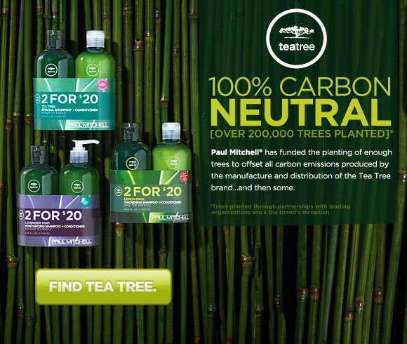 Tea Tree. 100% Carbon Neutral. Over 200,000 Trees Planted*. Paul Mitchell® has funded the planting of enough trees to offset all carbon emissions produced by the manufacture and distribution of the Tea Tree brand…and then some. *Trees planted through partnerships with leading organizations since the brand's inception. Find Tea Tree