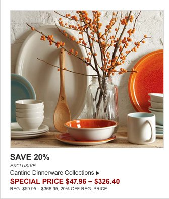 SAVE 20% - EXCLUSIVE - Cantine Dinnerware Collections - SPECIAL PRICE $47.96 – $326.40 (REG. $59.95 – $366.95, 20% OFF REG. PRICE)