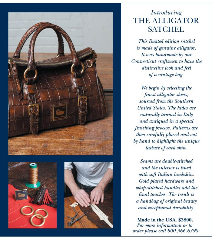 Limited Edition Alligator Satchel. This limited edition satchel is made of genuine alligator. It was handmade by  our Connecticut craftsmen to have the distinctive look and feel of a vintage bag. Made in the USA. $3800. For more information or to  order please call 800.366.6390.