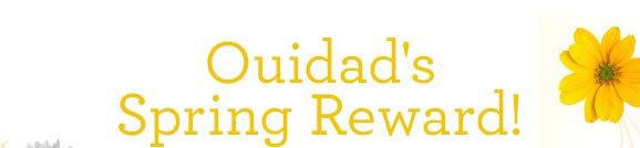 Ouidad's Spring Reward!