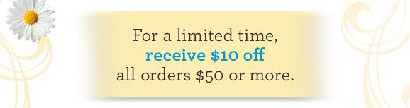 For a limited time, receive $10 off all orders $50 or more
