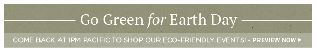 Go Green for Earth Day: Come back at 1PM Pacific to shop our eco-friendly events!   Preview Now