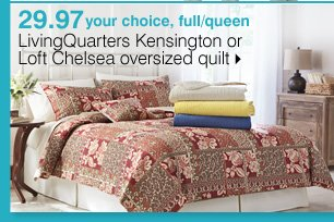 29.97 your choice, full or queen. LivingQuarters Kensington or Loft Chelsea oversized quilt. Shop now.