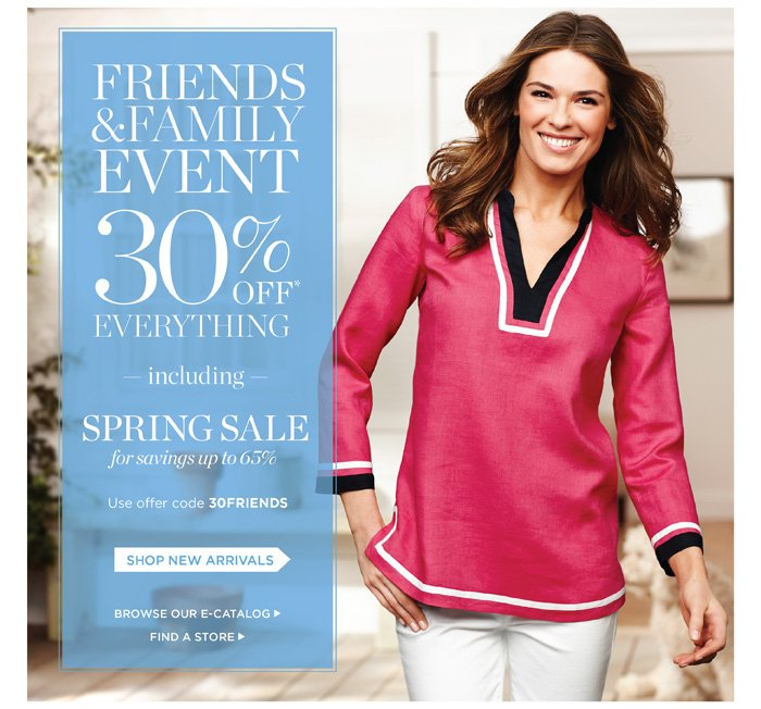 Friends and Family Event 30% off everything including Spring Sale for savings up to 65%. Use offer code 30FRIENDS. Shop New Arrivals. Browse our e-catalog. Find a Store.