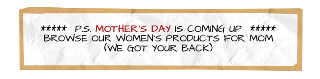 P.S. Mother's Day is coming up - Browse our women's products for mom (we got your back)