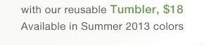 Reusable Tumbler - $18