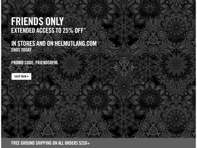 friends only - extended access to 25% OFF * only on helmutlang.com - ends today - PROMO CODE: FRIENDSOFHL - SHOP NOW