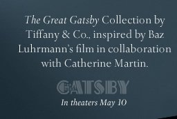 "The Great Gatsby Collection by Tiffany & Co., inspired by Baz Luhrmann's film in collaboration with Catherine Martin. - ""The Great Gatsby"" - In theaters May 10"